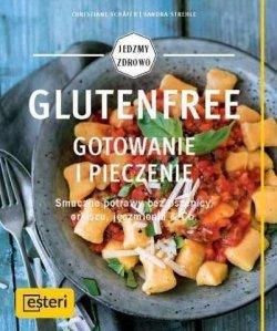 Glutenfree. Gotowanie i pieczenie