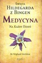 Święta Hildegarda z Bingen Medycyna na każdy dzień