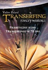 TRANSERFING RZECZYWISTOŚCI. Tom IX.  Praktyczny kurs Transerfingu w 78 dni