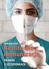 Bezlitosna immunizacja. Prawda o szczepionkach