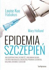 Epidemia szczepień. Jak korporacyjna chciwość, zakłamana nauka i represyjna władza zagrażają prawom człowieka, naszemu zdrowiu i dzieciom