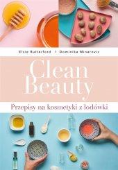 Clean Beauty. Przepisy na kosmetyki z lodówki