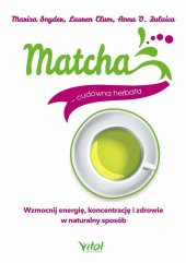 Matcha - cudowna herbata. Wzmocnij energię...