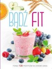 Bądź fitom Ponad 130 przepisów na zdrowe dania